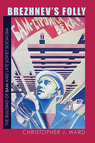 9780822961383: Brezhnev's Folly: The Building of BAM and Late Soviet Socialism (Pitt Russian East European)