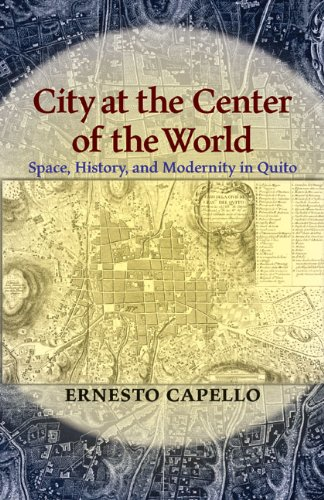 9780822961666: City at the Center of the World: Space, History, and Modernity in Quito (Pitt Latin American Series)