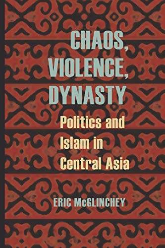 9780822961680: Chaos, Violence, Dynasty: Politics and Islam in Central Asia