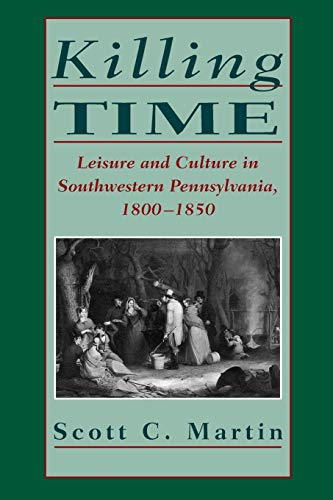 9780822961765: Killing Time: Leisure and Culture in Southwestern Pennsylvania, 1800–1850
