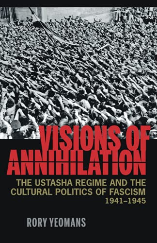 9780822961925: Visions of Annihilation: The Ustasha Regime and the Cultural Politics of Fascism, 1941-1945