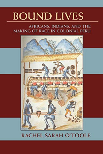 9780822961932: Bound Lives: Africans, Indians, and the Making of Race in Colonial Peru (Pitt Latin American Series)