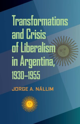 Transformations and Crisis of Liberalism in Argentina, 1930?1955 (Pitt Latin American Series): ...