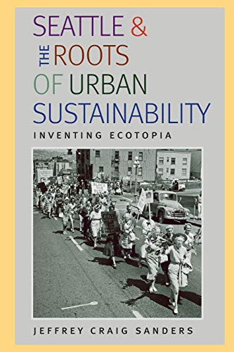 9780822962106: Seattle and the Roots of Urban Sustainability: Inventing Ecotopia (Pittsburgh Hist Urban Environ)