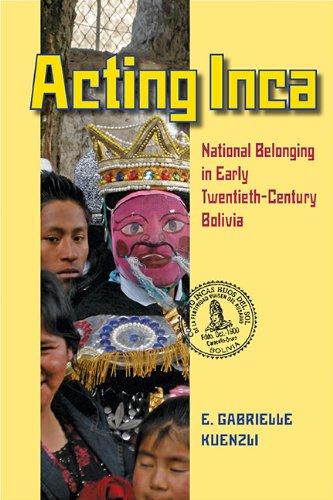 9780822962328: Acting Inca: National Belonging in Early Twentieth-Century Bolivia (Pitt Latin American Series)