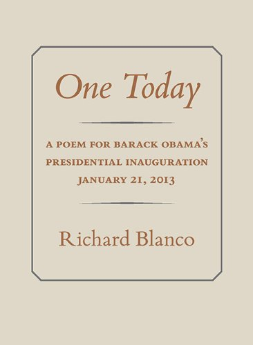One Today: A Poem for Barack Obama's Presidential Inauguration, January 21, 2013: Blanco, ...