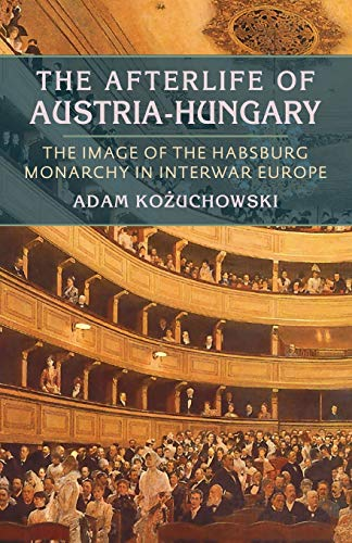 9780822962656: The Afterlife of Austria-Hungary: The Image of the Habsburg Monarchy in Interwar Europe (Pitt Russian East European)