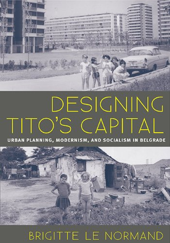 9780822962991: Designing Tito's Capital: Urban Planning, Modernism, and Socialism