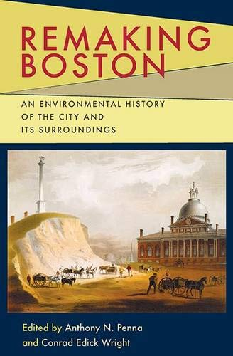 9780822963011: Remaking Boston: An Environmental History of the City and Its Surroundings (Pittsburgh Hist Urban Environ)