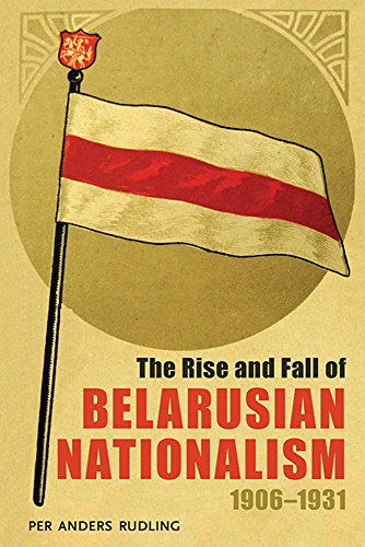 The Rise and Fall of Belarusian Nationalism, 1906�1931 (Pitt Russian East European): Rudling, Per ...