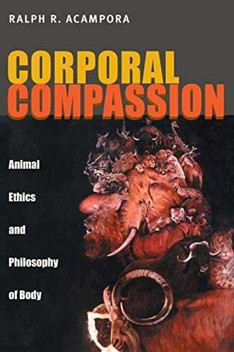 9780822963233: Corporal Compassion: Animal Ethics and Philosophy of Body