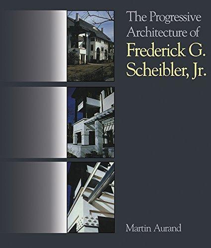 9780822963301: The Progressive Architecture Of Frederick G. Scheibler, Jr