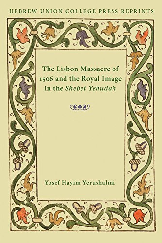 9780822963769: The Lisbon Massacre of 1506 and the Royal Image in the Shebet Yehudah (Hebrew Union College Annual Supplements)