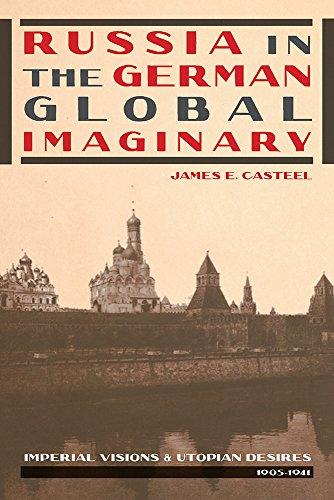 Russia in the German Global Imaginary: Imperial Visions and Utopian Desires, 1905-1941 (Paperback):...