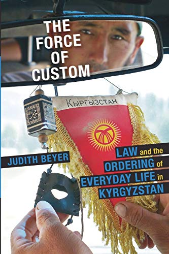 9780822964209: The Force of Custom: Law and the Ordering of Everyday Life in Kyrgyzstan (Central Eurasia in Context)