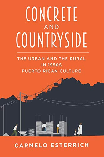 Concrete and Countryside: The Urban and the Rural in 1950s Puerto Rican Culture: Carmelo Esterrich