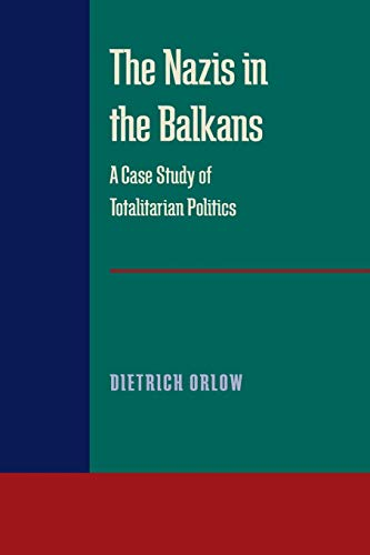 9780822984078: The Nazis in the Balkans: A Case Study of Totalitarian Politics