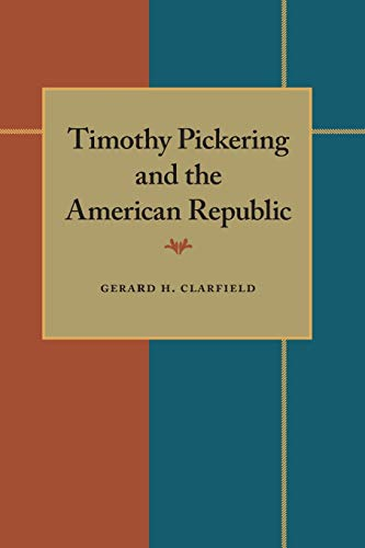 9780822984788: Timothy Pickering and the American Republic