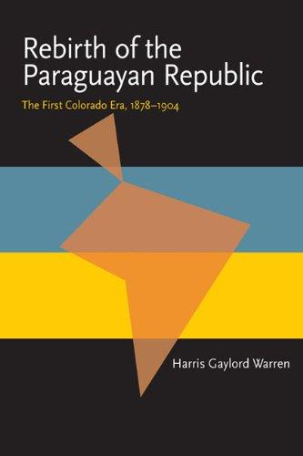 9780822984917: Rebirth of the Paraguayan Republic: The First Colorado Era, 1878-1904 (Pitt Latin American Series)