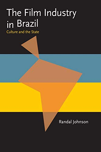 The Film Industry in Brazil: Culture and the State (Pitt Latin American Studies): Johnson, Randal