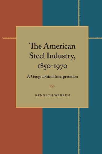 9780822986027: The American Steel Industry, 1850–1970: A Geographical Interpretation