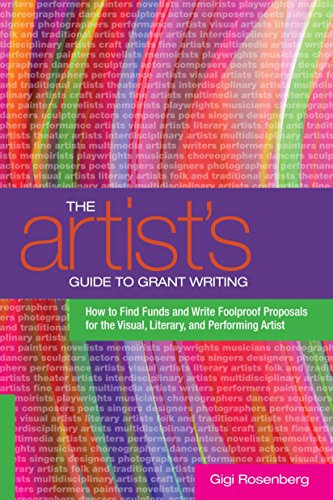 The Artist's Guide to Grant Writing: How to Find Funds and Write Foolproof Proposals for the Visu...