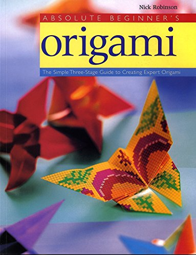 9780823000722: Absolute Beginner's Origami: The Simple Three-Stage Guide to Creating Expert Origami