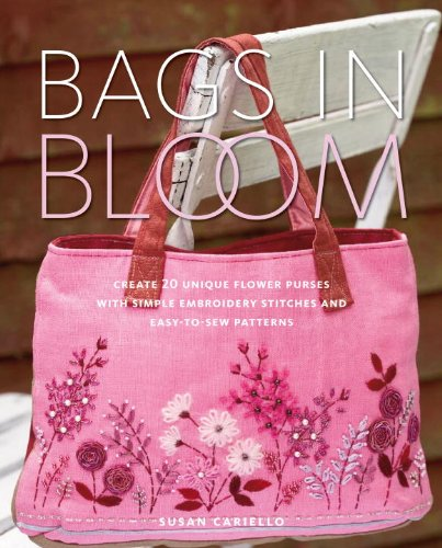 9780823000791: Bags in Bloom: Create 20 Unique Flower Purses with Simple Embroidery Stitches and Easy-To-Sew Patterns