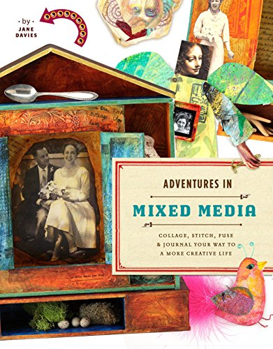 9780823000814: Adventures in Mixed Media: Collage, Stitch, Fuse, and Journal Your Way to a More Creative Life