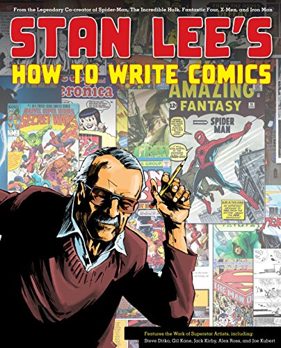 Stan Lee's How to Write Comics: From the Legendary Co-Creator of Spider-Man, the Incredible Hulk, Fantastic Four, X-Men, and Iron Man (0823000842) by Alex Ross; Gil Kane; Jack Kirby; Stan Lee; Steve Ditko