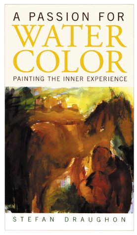 9780823001026: A Passion for Watercolor: Painting the Inner Experience