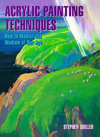 9780823001057: Acrylic Painting Techniques: How to Master the Medium of Our Age