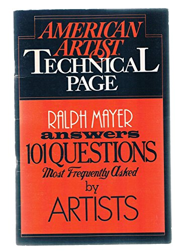 American Artist, Technical Page: Ralph Mayer answers 101 questions most frequently asked by artists...