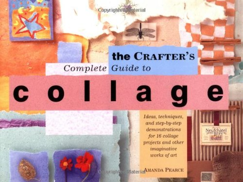 The Crafter's Complete Guide to Collage: Pearce, Amanda;Burton, Sally;Butler,