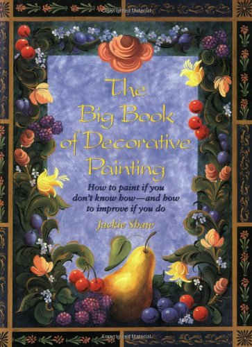 9780823002658: The Big Book of Decorative Painting: How to Paint If You Don'T Know How and How to Improve If You Do