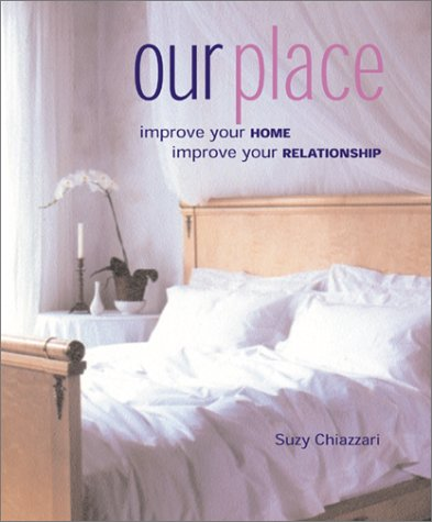 Our Place: Improve Your Home, Improve Your: Suzy Chiazzari