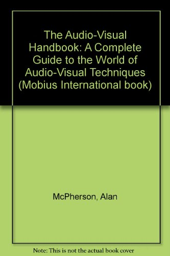 The Audio-Visual Handbook: A Complete Guide to: McPherson, Alan, Timms,