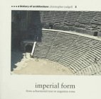 Imperial Form: From Achaeminid Iran to Augustan (History of Architecture): Tadgell, Christopher