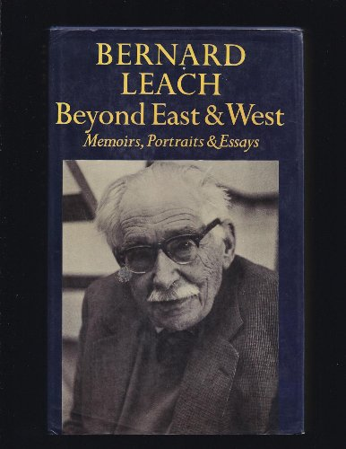 Beyond East and West: Memoirs, Portraits and Essays: Leach, Bernard;Hamada, Shoji