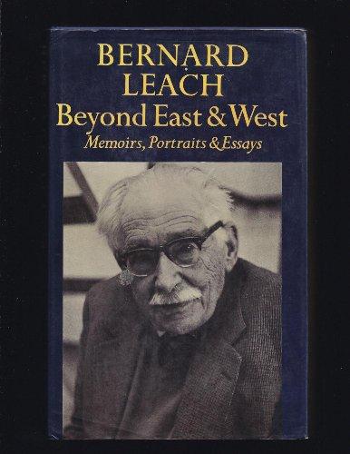 Beyond East and West: Memoirs, Portraits and Essays: Leach, Bernard