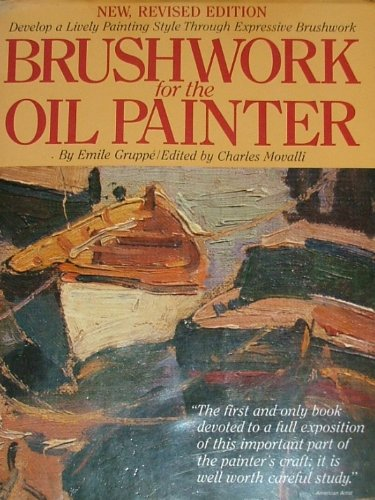 Brushwork for the Oil Painter: Gruppe, Emile (edited By Charles Movalli)