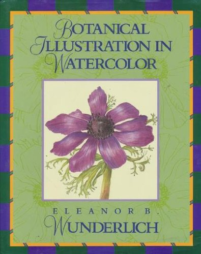 Botanical Illustration in Watercolor: Wunderlich, Eleanor B.