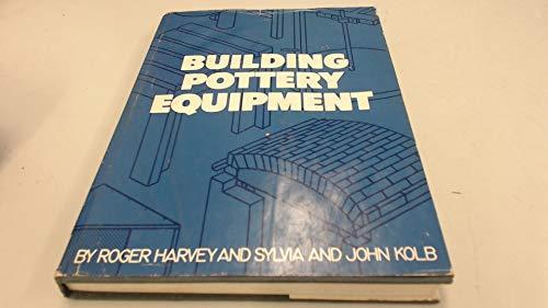 BUILDING POTTERY EQUIPMENT.: Harvey, Roger & Kolb, Sylvia & John