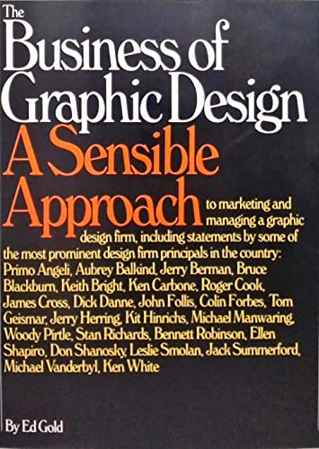 The Business of Graphic Design: A Sensible Approach to Marketing and Managing a Graphic Design Firm