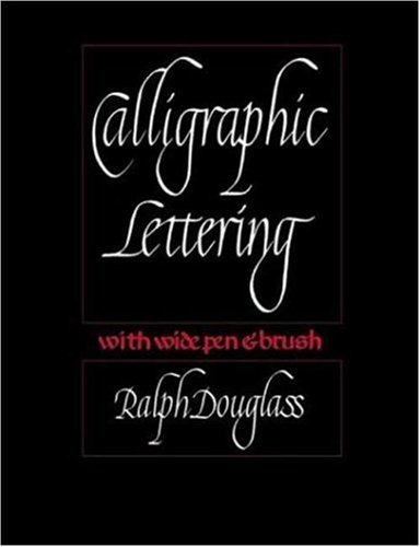 Calligraphic Lettering with Wide Pen and Brush: Douglass, Ralph