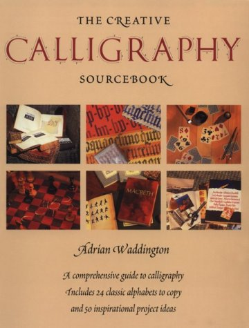 The Creative Calligraphy Sourcebook: Choose from 50 Imaginative Projects and 28 Alphabets to.: ...