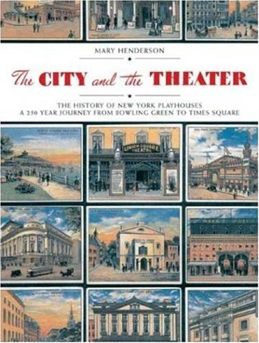 9780823006373: The City and the Theatre: The History of New York Playhouses: a 250 Year Journey from Bowling Green to Times Square