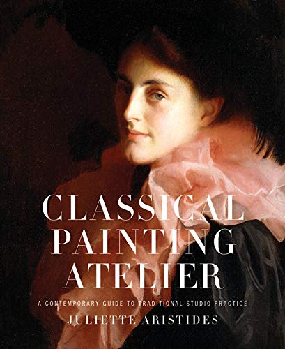 9780823006588: Classical Painting Atelier: A Contemporary Guide to Traditional Studio Practice