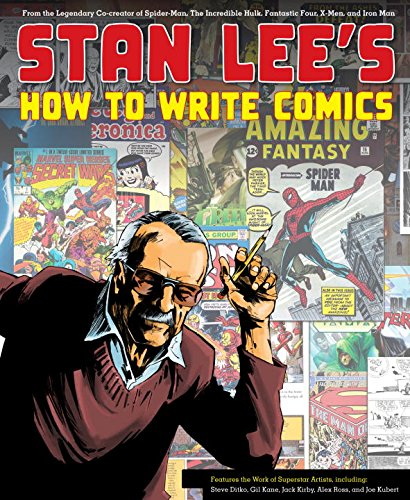 Stan Lee's How to Write Comics: From the Legendary Co-Creator of Spider-Man, the Incredible Hulk, Fantastic Four, X-Men, and Iron Man (082300709X) by Alex Ross; Gil Kane; Jack Kirby; Stan Lee; Steve Ditko