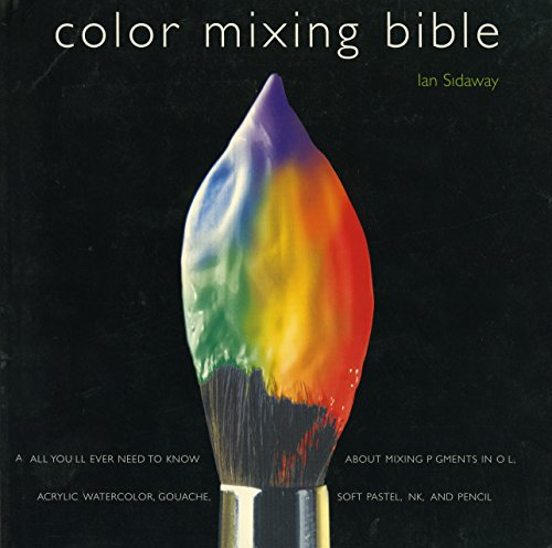 9780823007233: Color Mixing Bible: All You'll Ever Need to Know About Mixing Pigments in Oil, Acrylic, Watercolor, Gouache, Soft Pastel, Pencil, and Ink